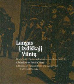 Langas į žydiškąjį Vilnių : iš Michailo Duškeso Lietuvos judaikos rinkinio