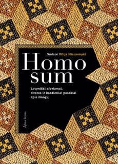 Homo sum : lotyniški aforizmai, citatos ir kasdieniai posakiai apie žmogų