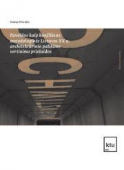 Paveldas kaip konfliktas: metodologinės Lietuvos XX a. architektūrinio palikimo vertinimo prielaidos