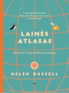 Laimės atlasas : pasaulio šalių laimės paslaptys