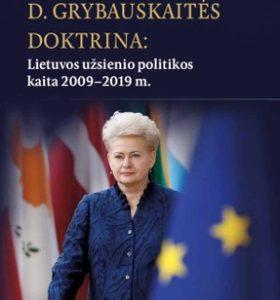 D. Grybauskaitės doktrina : Lietuvos užsienio politikos kaita 2009–2019 m.