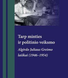 Tarp minties ir politinio veiksmo : Algirdo Juliaus Greimo laiškai (1946–1954) : šaltinių publikacija