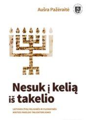 Nesuk į kelią iš takelio : Lietuvos žydų religinės ir filosofinės minties paveldo trajektorijomis
