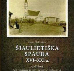 Šiaulietiška spauda XVI–XXI a. : leidybos, platinimo ir saugojimo įstaigos