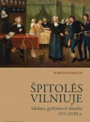 Špitolės Vilniuje : labdara, gydymas ir skurdas XVI–XVIII a.