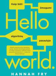 Hello world : kaip būti žmogumi algoritmų pasaulyje
