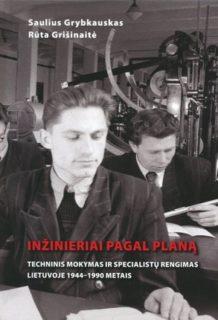 Inžinieriai pagal planą : techninis mokymas ir specialistų rengimas Lietuvoje 1944–1990 metais