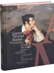 """Lietuva, Tėvyne mano… Adomas Mickevičius ir jo poema """"Ponas Tadas"""""""