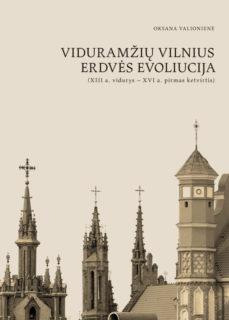 Viduramžių Vilnius. Erdvės evoliucija : (XIII a. vidurys – XVI a. pirmas ketvirtis)