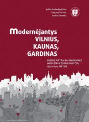 Modernėjantys Vilnius, Kaunas, Gardinas : miestų plėtra ir sanitarinės infrastruktūros pokyčiai 1870–1914 metais