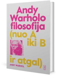 Andy Warholo filosofija : (nuo A iki B ir atgal)