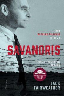 Savanoris : tikra Witoldo Pileckio istorija : misija – sunaikinti Aušvicą