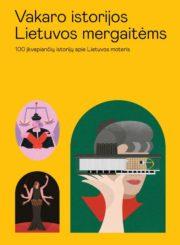 Vakaro istorijos Lietuvos mergaitėms : 100 istorijų apie išskirtines Lietuvos moteris