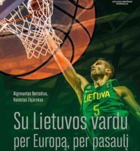 Su Lietuvos vardu per Europą, per pasaulį : Lietuvos krepšinio rinktinių kelias (2014–2019)
