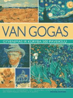 Van Gogas : gyvenimas ir kūryba 500 paveikslų