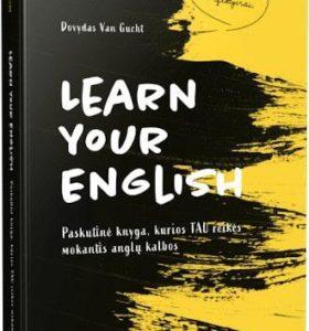 Learn your English : paskutinė knyga, kurios tau reikės mokantis anglų kalbos