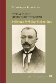 Atsisakęs būti Lietuvos diktatoriumi : politikas Mykolas Sleževičius