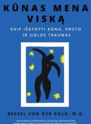 Kūnas mena viską : kaip išgydyti kūno, proto ir sielos traumas